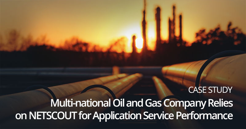 Multi-national Oil and Gas Company Relies on NETSCOUT for Application Service Performance