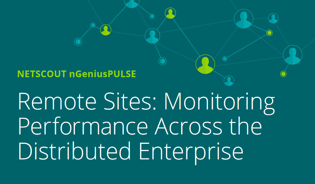 Remote Sites: Monitoring Performance Across the Distributed Enterprise
