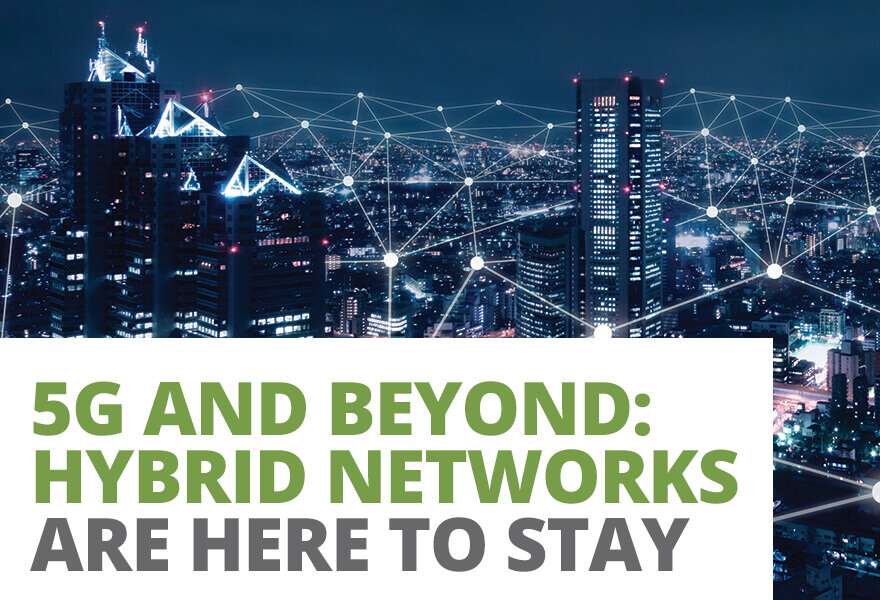 5G and Beyond: Hybrid Networks Are Here to Stay