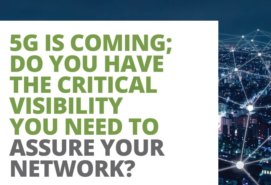 5G is coming; do you have the critical visibility you need to assure your network?