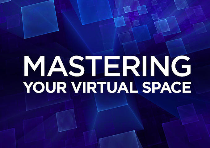 Mastering Your Virtual Space