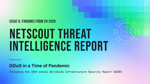 NETSCOUT Threat Intelligence Report, DDoS in a Time of Pandemic, Issue 6: Findings from 2H 2020